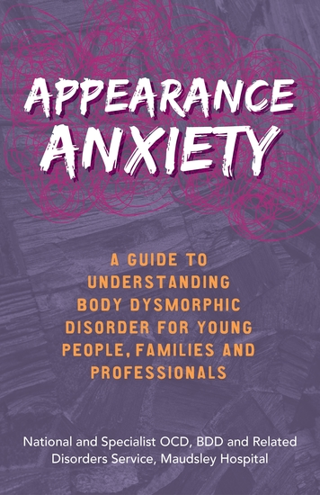Appearance Anxiety - A Guide to Understanding Body Dysmorphic Disorder for Young People Families and Professionals - cover