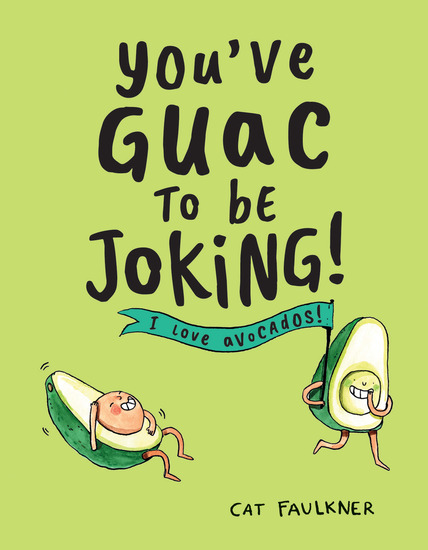 You've Guac to Be Joking - I Love Avocados! - cover