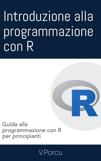 Introduzione alla programmazione con R - Guida alla programmazione con R per principianti - cover