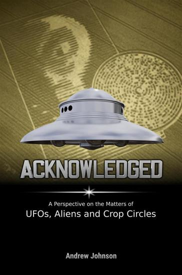 Acknowledged:A Perspective on the Matters of UFOs Aliens and Crop Circles - cover