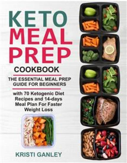 Keto Meal Prep Cookbook - The Essential Meal Prep Guide for Beginners with 70 Ketogenic Diet Recipes and 14 days Meal Plan for Faster Weight Loss - cover