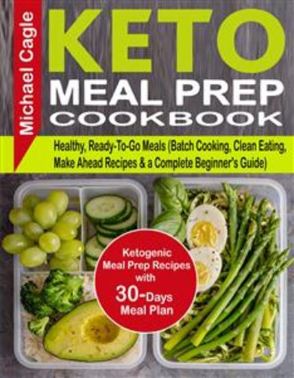 Keto Meal Prep Cookbook - Ketogenic Meal Prep Recipes with 30-Days Meal Plan for Healthy Ready-To-Go Meals (Batch Cooking Clean Eating Make Ahead Recipes & a Complete Beginner's Guide) - cover