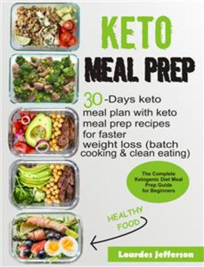 Keto Meal Prep Cookbook - The Complete Ketogenic Diet Meal Prep Guide for Beginners: 30 days Keto Meal Plan with Keto Meal Prep Recipes for Faster Weight Loss (Batch Cooking & Clean Eating) - cover