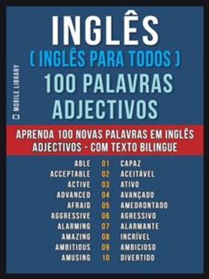 Inglês ( Inglês Para Todos ) 100 Palavras - Adjectivos - Aprenda 100 novas palavras em Inglês - Adjectivos - com Texto Bilingue - cover