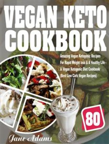 Vegan Keto Cookbook - 80 Amazing Vegan Ketogenic Recipes For Rapid Weight loss & A Healthy Life - A Vegan Ketogenic Diet Cookbook (Best Low Carb Vegan Recipes) - cover