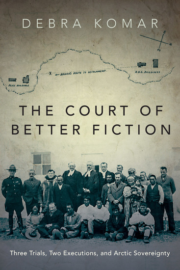 The Court of Better Fiction - Three Trials Two Executions and Arctic Sovereignty - cover