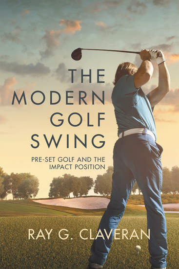 The Modern Golf Swing - Pre-Set Golf and the Impact Position - cover