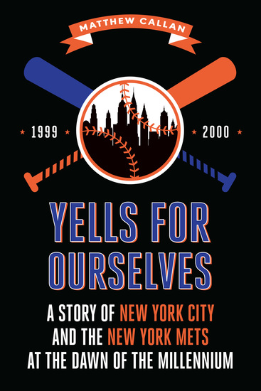 Yells for Ourselves - A Story of New York City and the New York Mets at the Dawn of the Millennium - cover