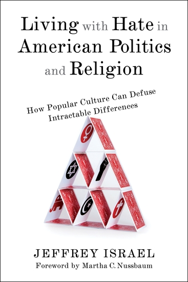 Living with Hate in American Politics and Religion - How Popular Culture Can Defuse Intractable Differences - cover