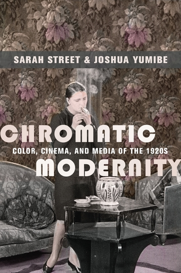 Chromatic Modernity - Color Cinema and Media of the 1920s - cover