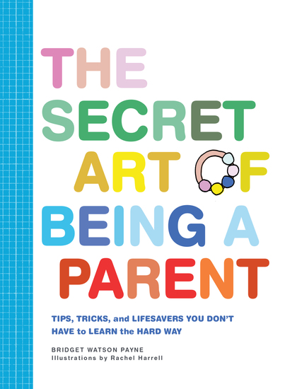 The Secret Art of Being a Parent - Tips tricks and lifesavers you don't have to learn the hard way - cover