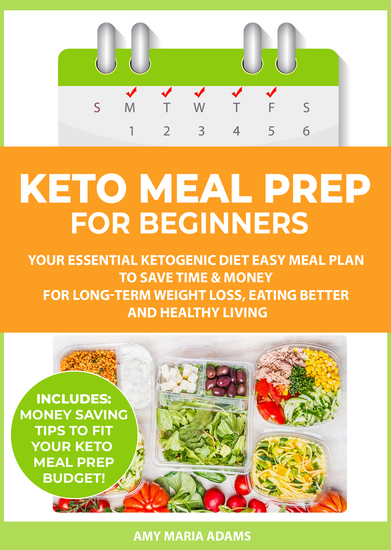 Keto Meal Prep for Beginners - Your Essential Ketogenic Diet Easy Meal Plan to Save Time & Money for Long-Term Weight Loss Eating Better and Healthy Living - cover