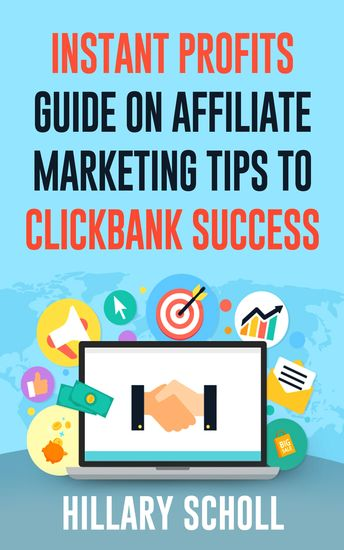 Instant Profits Guide On Affiliate Marketing Tips to Clickbank Success - cover