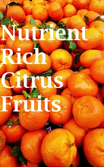 Nutrient Rich Citrus Fruits - Growing Practices and Nutritional Information - cover