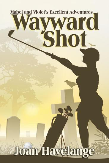Wayward Shot - Mabel and Violet's Excellent Adventures #1 - cover