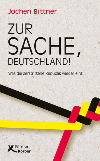 Zur Sache Deutschland! - Was die zerstrittene Republik wieder eint - cover