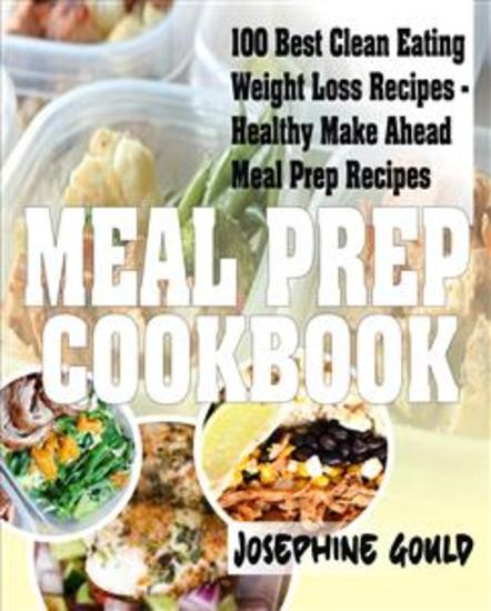 Meal Prep Cookbook - 100 Best Clean Eating Weight Loss Recipes - Healthy Make Ahead Meal Prep Recipes - cover