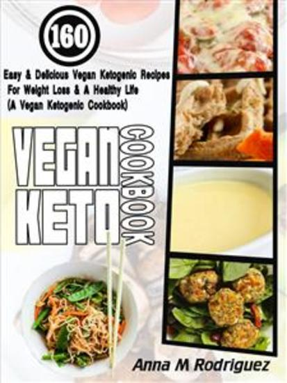 Vegan Keto Cookbook - 160 Easy & Delicious Vegan Ketogenic Recipes For Weight Loss & A Healthy Life (A Vegan Ketogenic Cookbook) - cover