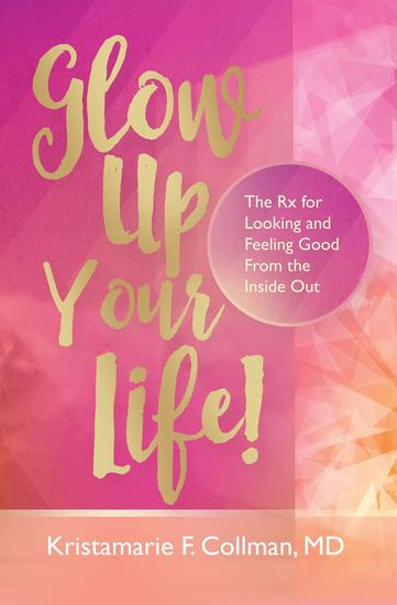 Glow Up Your Life! - The Rx for Looking and Feeling Good From the Inside Out - cover