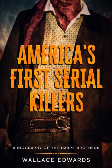 America's First Serial Killers - A Biography of the Harpe Brothers - cover