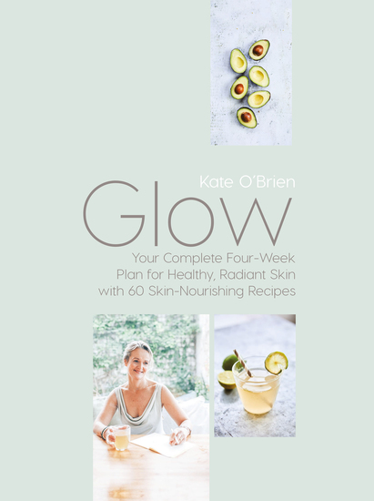 Glow - Your Complete Four-Week Plan for Healthy Radiant Skin with 60 Skin-Nourishing Recipes - cover