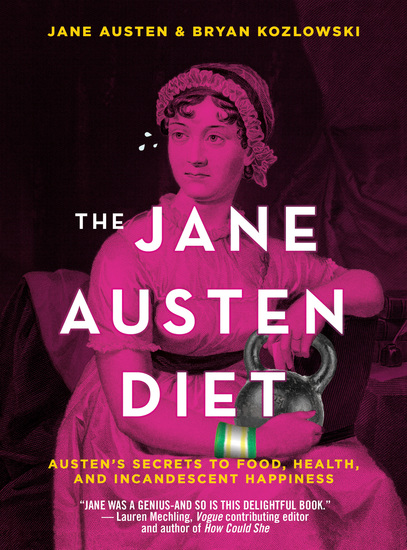 The Jane Austen Diet - Austen's Secrets to Food Health and Incandescent Happiness - cover