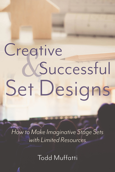 Creative and Successful Set Designs - How to Make Imaginative Sets with Limited Resources - cover