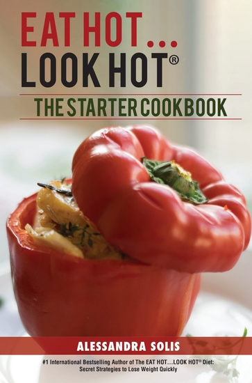 The Eat HotLook Hot®️ Starter Cookbook - A Beginner's Guide with Delicious Recipes Shopping Guides and More Tips to Lose Weight The Hot Way! - cover