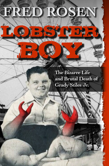 Lobster Boy - The Bizarre Life and Brutal Death of Grady Stiles Jr - cover