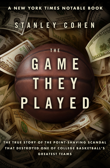 The Game They Played - The True Story of the Point-Shaving Scandal That Destroyed One of College Basketball's Greatest Teams - cover