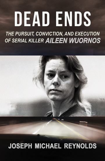 Dead Ends - The Pursuit Conviction and Execution of Serial Killer Aileen Wuornos - cover