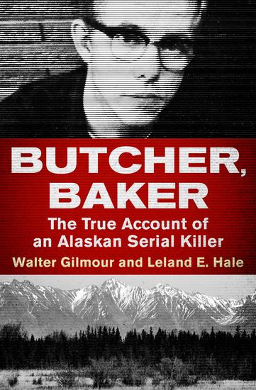 Butcher Baker - The True Account of an Alaskan Serial Killer - cover