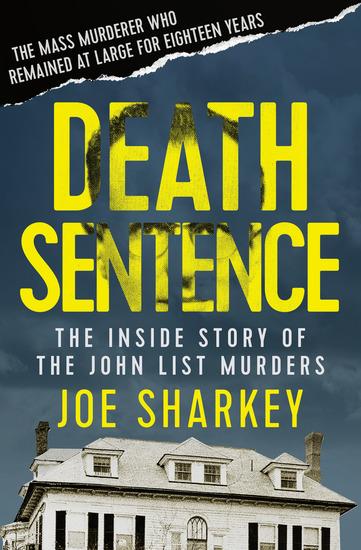 Death Sentence - The Inside Story of the John List Murders - cover