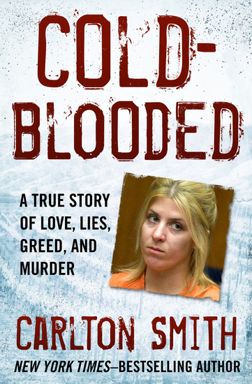 Cold-Blooded - A True Story of Love Lies Greed and Murder - cover