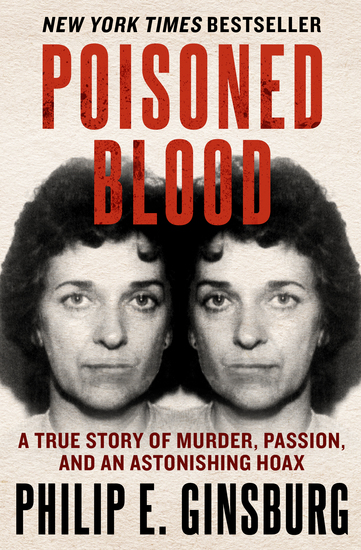Poisoned Blood - A True Story of Murder Passion and an Astonishing Hoax - cover