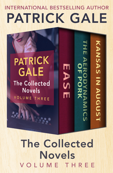 The Collected Novels Volume Three - Ease The Aerodynamics of Pork and Kansas in August - cover