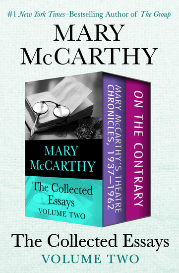 The Collected Essays Volume Two - Mary McCarthy's Theatre Chronicles 1937–1962 and On the Contrary - cover