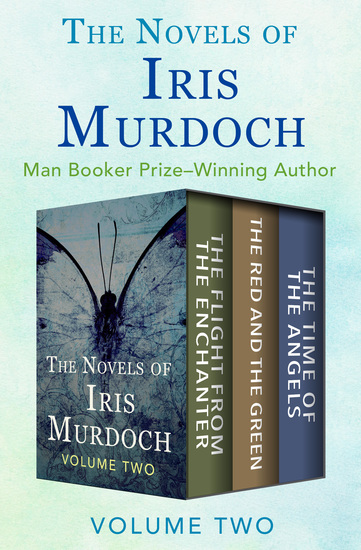 The Novels of Iris Murdoch Volume Two - The Flight from the Enchanter The Red and the Green and The Time of the Angels - cover