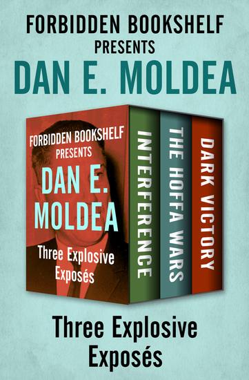 Forbidden Bookshelf Presents Dan E Moldea - Interference The Hoffa Wars and Dark Victory - cover