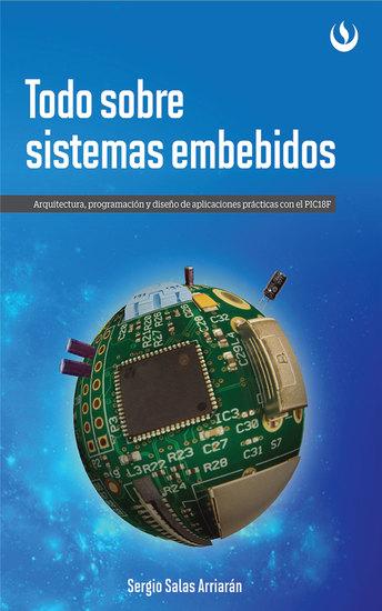 Todo sobre sistemas embebidos - Arquitectura programación y diseño de aplicaciones prácticas con el PIC18F - cover
