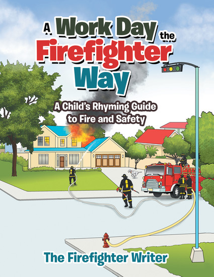 A Work Day the Firefighter Way - A Child's Rhyming Guide to Fire and Safety - cover