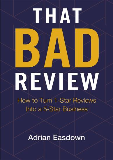 That Bad Review - How to Turn 1-Star Reviews into a 5-Star Business - cover
