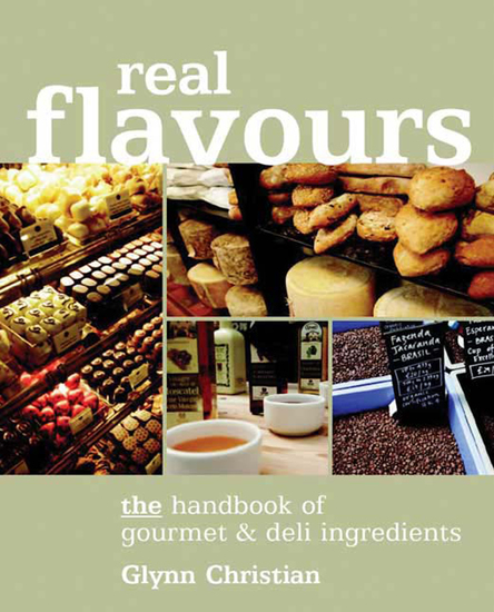 Real Flavours - The Handbook of Gourmet & Deli Ingredients - cover