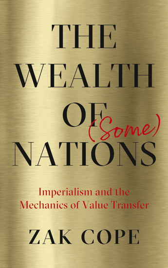 The Wealth of (Some) Nations - Imperialism and the Mechanics of Value Transfer - cover