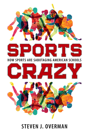 Sports Crazy - How Sports Are Sabotaging American Schools - cover