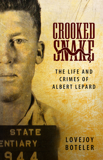Crooked Snake - The Life and Crimes of Albert Lepard - cover