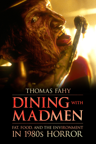 Dining with Madmen - Fat Food and the Environment in 1980s Horror - cover