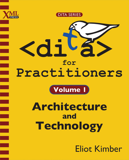 DITA for Practitioners Volume 1 - Architecture and Technology - cover