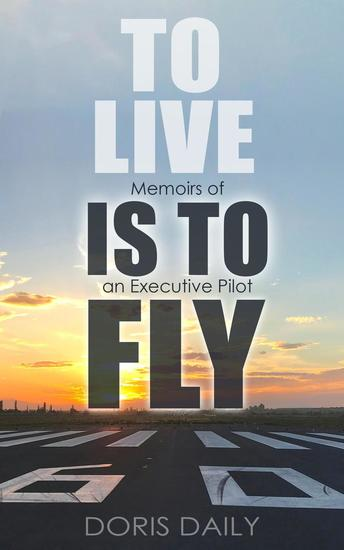 To Live is to Fly: Memoirs of an Executive Pilot - cover
