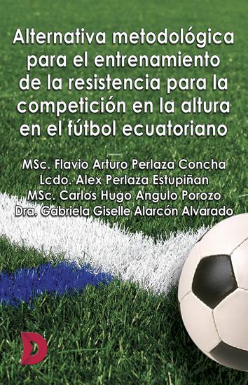Alternativa metodológica para el entrenamiento de la resistencia para la competición en la altura en el fútbol ecuatoriano - cover